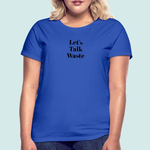 Let´s talk waste produkt - Frauen T-Shirt