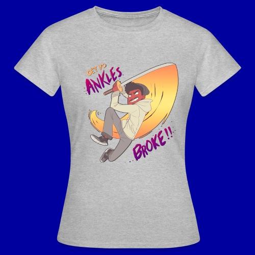 GET YO ANKLES BROKE!! - Women's T-Shirt