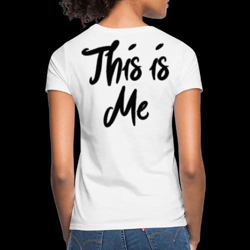 this is me - Vrouwen T-shirt