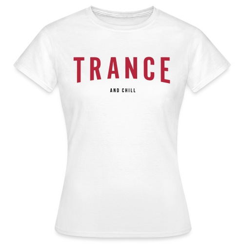 Trance and Chill - Women's T-Shirt