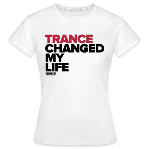 Trance Changed My Life - Women's T-Shirt