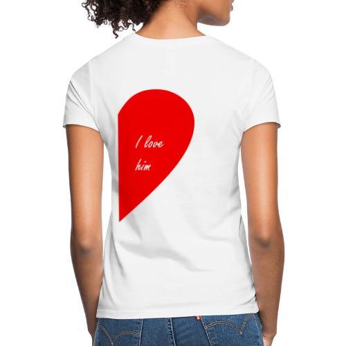 i love him - Camiseta mujer