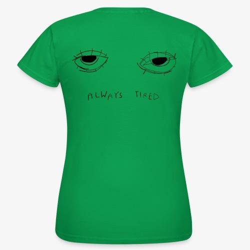 Always tired - Vrouwen T-shirt