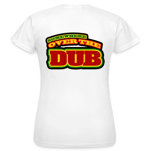 Somewhere over the Dub 2 - Frauen T-Shirt