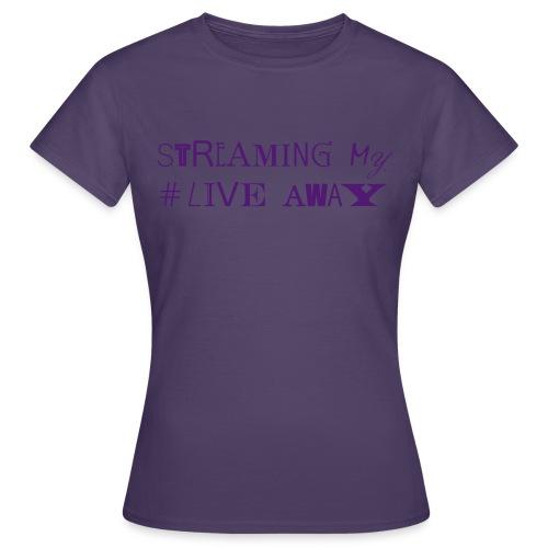 STREAMING MY LIVE AWAY - Frauen T-Shirt