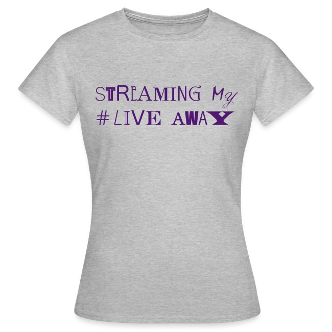 STREAMING MY LIVE AWAY