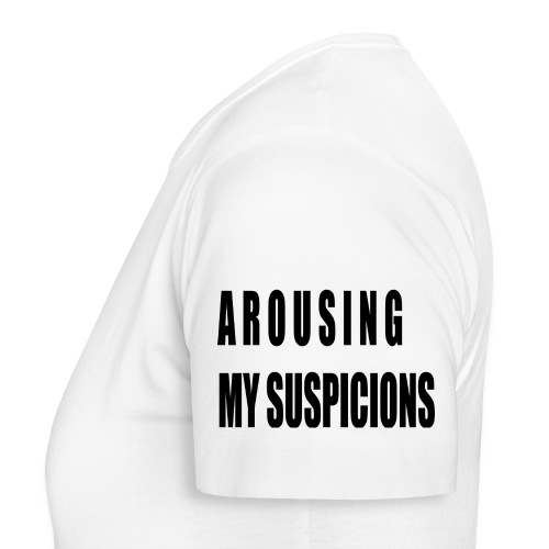 Arousing My Suspicions - Women's T-Shirt
