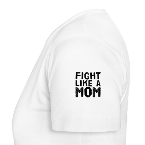 Fight like a mom - T-shirt dam