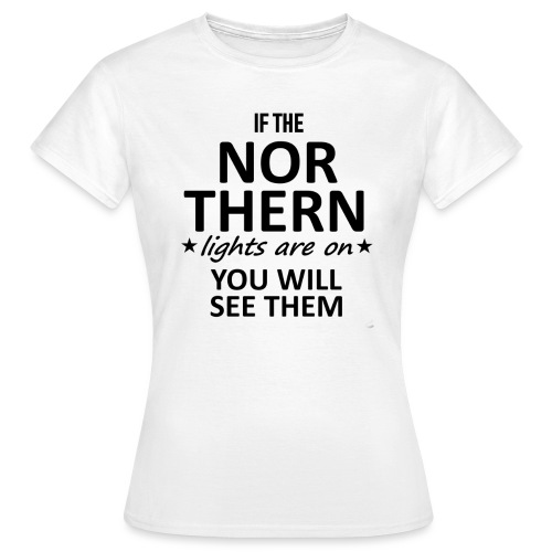 If the Nor Thern Lights are on - Camiseta mujer
