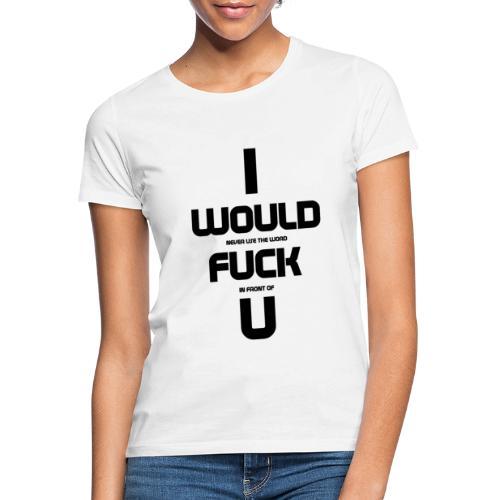 Never fuck - Women's T-Shirt