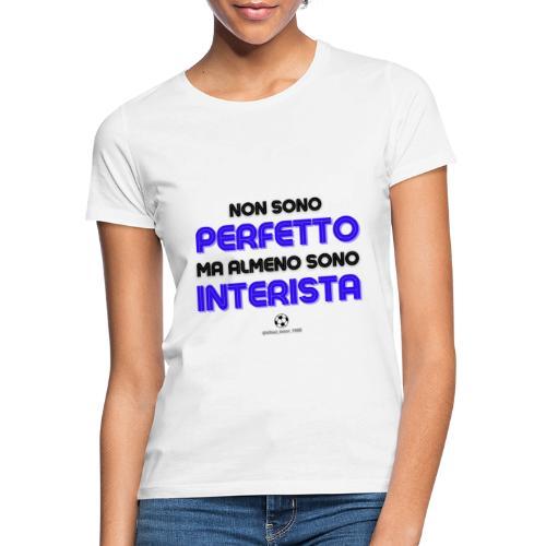 Non sono perfetto, ma sono interista! (bianco) - Maglietta da donna