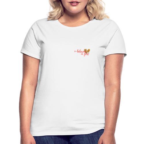 Believe in God mit Herz - Frauen T-Shirt
