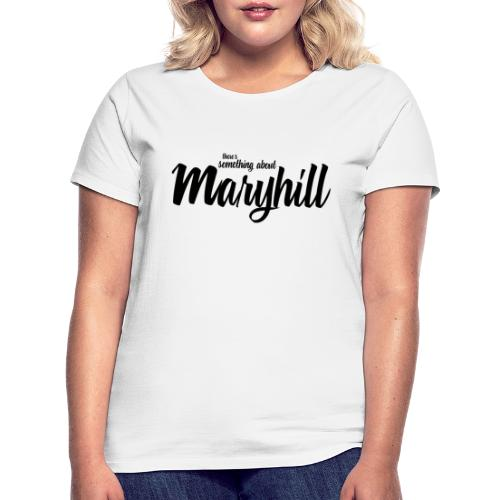 There s Something About Maryhill - Women's T-Shirt