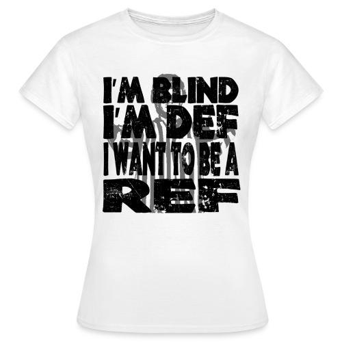 I'm Blind I'm Def I Want To Be A Ref - Dame-T-shirt