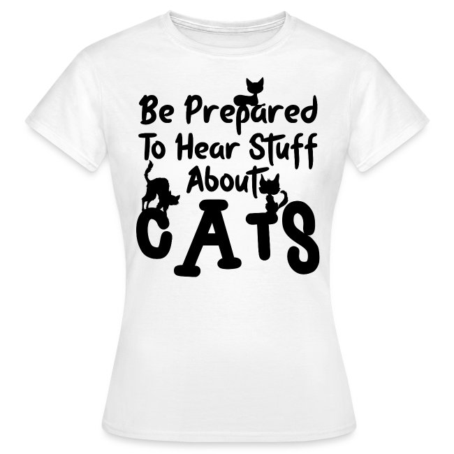 Be prepared to hear stuff about cats
