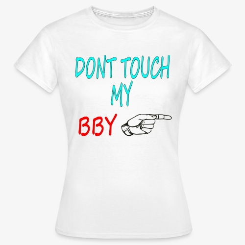 DONT TOUCH MY BBY - Camiseta mujer