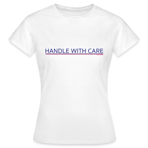 To handle with care - T-shirt Femme