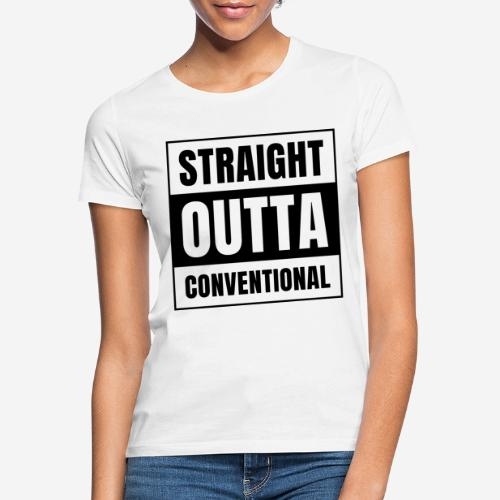 straight outta konventionell - Frauen T-Shirt