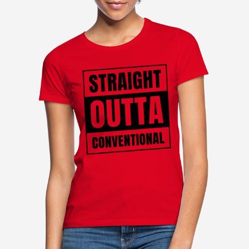 straight outta conventional - Frauen T-Shirt