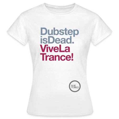 pt2tshirt dubstepisdeadvivelatrance 1colour - Women's T-Shirt