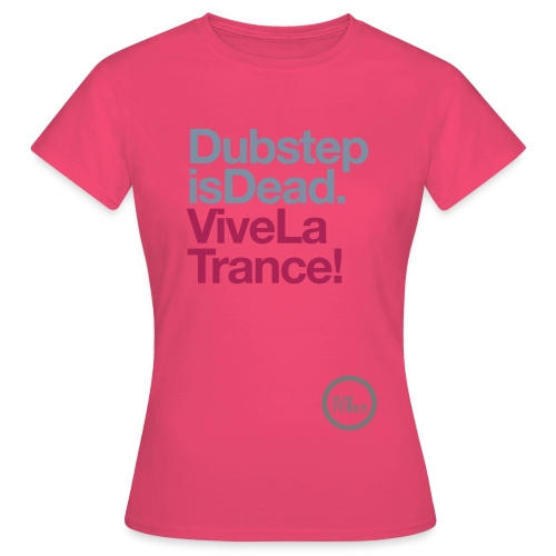 pt2tshirt dubstepisdeadvivelatrance 1colour - Women's T-Shirt