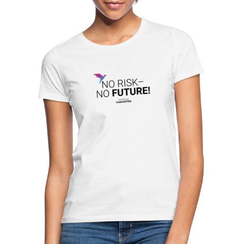 No risk – no future! - Frauen T-Shirt