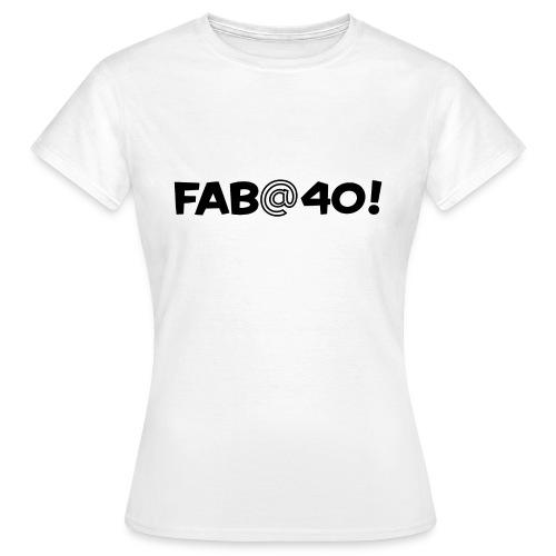 FAB AT 40! - Women's T-Shirt
