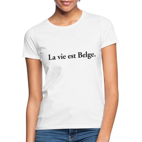 la vie est Belge - België Belgique - T-shirt Femme