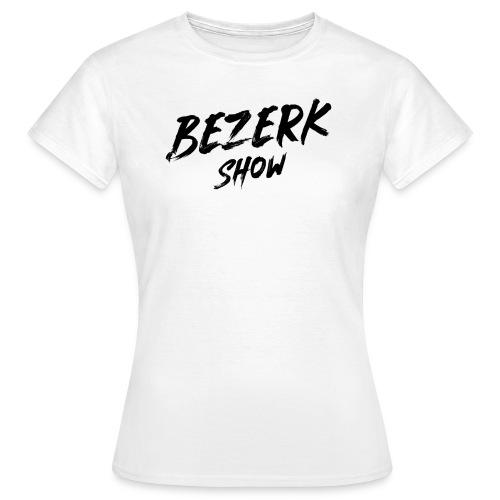 Bezerk Show - Vrouwen T-shirt