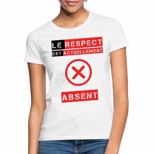 Le respect est actuellement absent - T-shirt Femme
