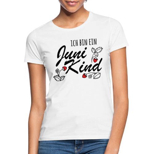 Juni Geburtstag Kind Shirt lustiges Geschenk - Frauen T-Shirt