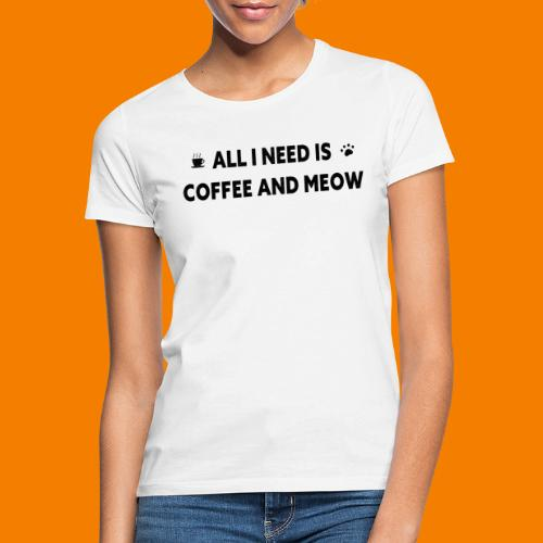 All I Need Is Coffee And Meow - T-shirt dam