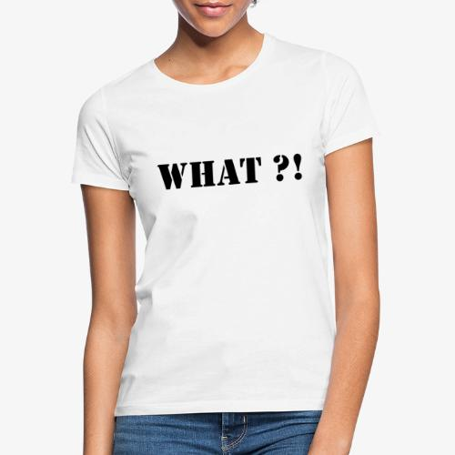What - Frauen T-Shirt