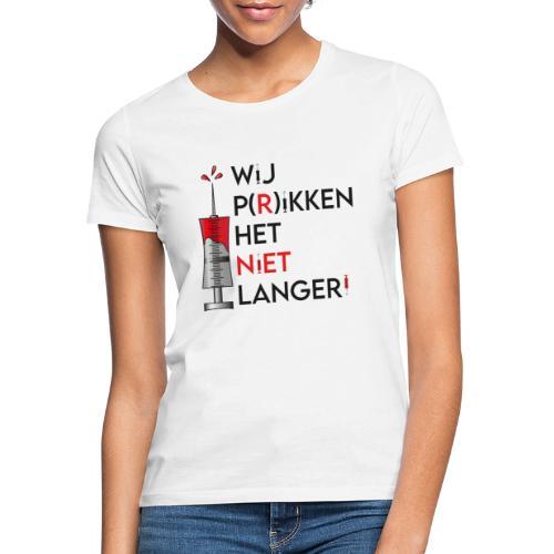 Wij Prikken het niet langer - Vrouwen T-shirt
