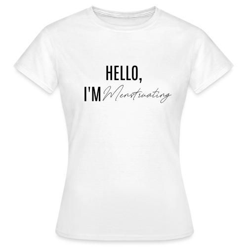 HELLO, I'M MENSTRUATING - Naisten t-paita