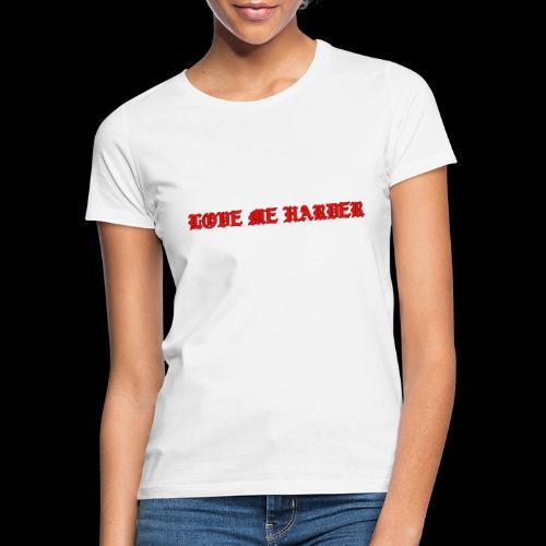 LOVE ME HARDER - Camiseta mujer