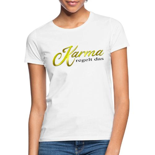 Karma regelt das Gold - Frauen T-Shirt