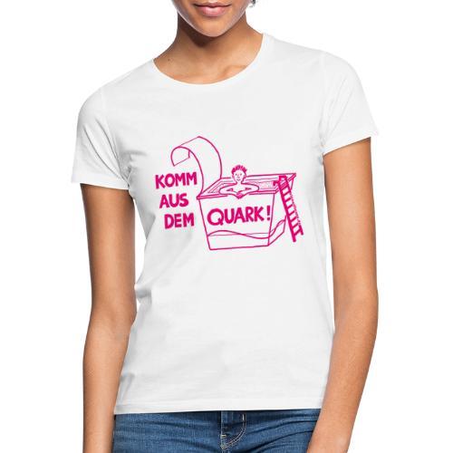 KommausdemQuark - Frauen T-Shirt