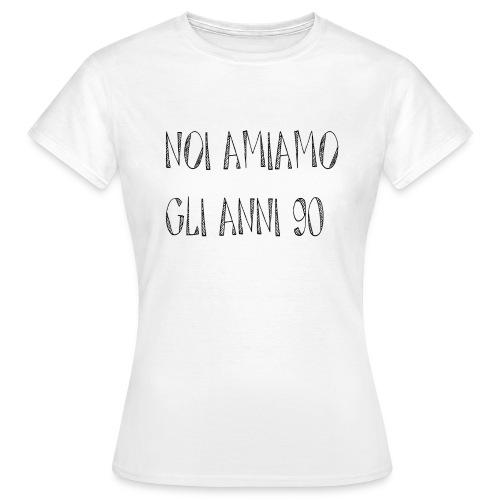 Noi amiamo gli anni '90 - Maglietta da donna