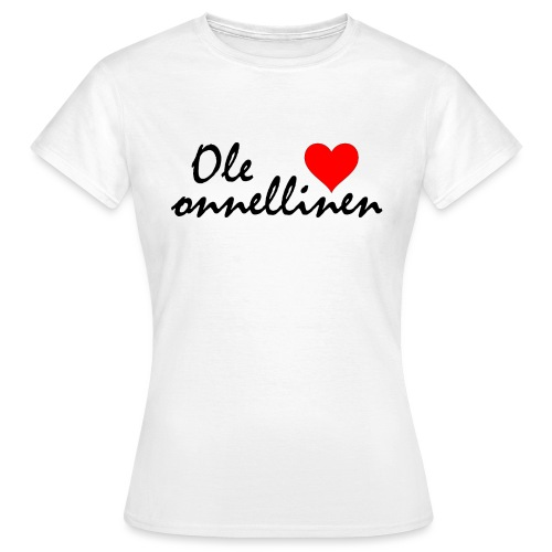 Ole onnellinen - Naisten t-paita