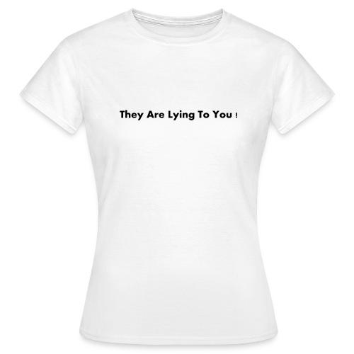 theyarelyingtoyou - Vrouwen T-shirt