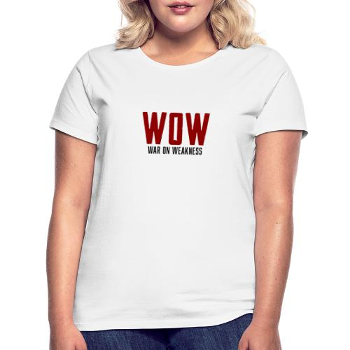 WOW - War on Weakness - Frauen T-Shirt