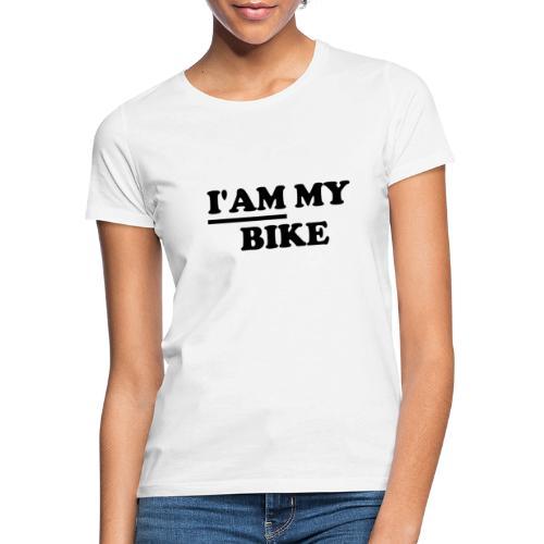 i am my bike - Frauen T-Shirt