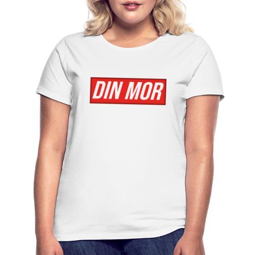 Din Mor - Dame-T-shirt