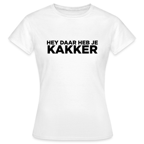Hey Daar Heb Je KAKKER - Vrouwen T-shirt