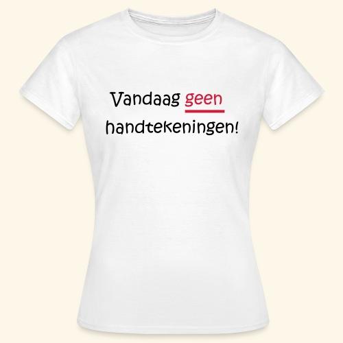 Vandaag GEEN handtekeningen! - Vrouwen T-shirt