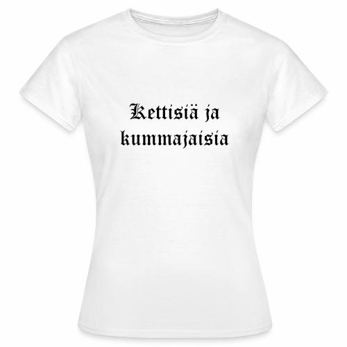 Kettisiä ja kummajaisia - Naisten t-paita