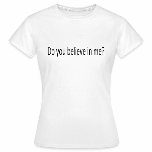 Believe - Frauen T-Shirt