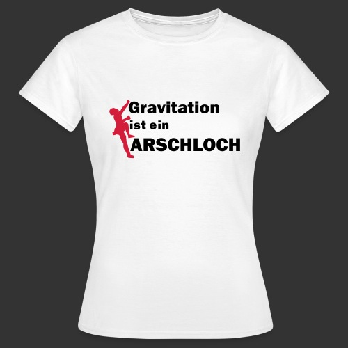 Gravitation Arschloch - Frauen T-Shirt