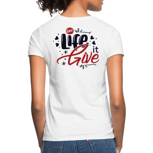 One Life Give It (flowery) - Women's T-Shirt